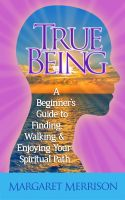 Margaret Merrison - True Being:A Beginner's Guide to Finding, Walking and Enjoying Your Spiritual Path