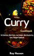 The Easy Curry Cookbook: 100 Delicious, Nutritious, Low Budget, Mouthwatering Curry Recipes Cookbook by Ray Hassan