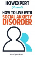 How To Understand and Live With Social Anxiety