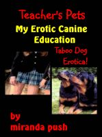 Miranda Push - The Teacher's Pets / My Erotic Canine Education! (Taboo Dog Erotica)