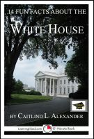 Caitlind L. Alexander - 14 Fun Facts About the White House: Educational Version