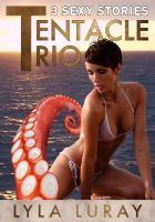 Lyla Luray - Tentacle Trio (3 Sexy Stories) (Tentacle Sex Bundle)