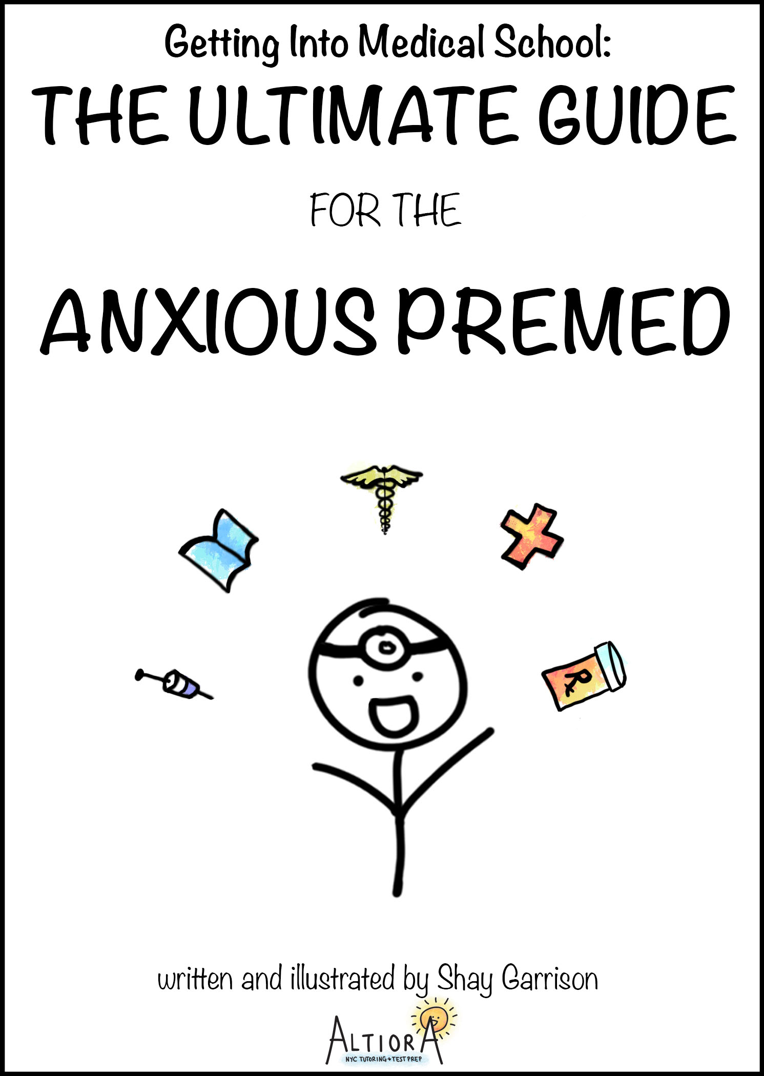 Getting Into Medical School: The Ultimate Guide for the Anxious Premed, an  Ebook by Shay Garrison