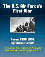 Progressive Management - The U.S. Air Force's First War: Korea 1950-1953 Significant Events - The Korean War, First All-Jet Air Battle, New Weapons Systems, New Tactics