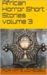 African Horror Short Stories volume 3 by Ada Kate Uchegbu