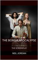 Neil Jordan - The Borgia Apocalypse: The Screenplay