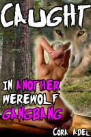 Cora Adel - Caught In Another Werewolf Gangbang
