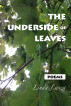 The Underside of Leaves by Linda Lanza