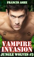 Francis Ashe - Vampire Invasion: Jungle Wolves 2 (m/m vampire/werewolf gangbang)