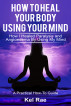How to Heal Your Body by Using Your Mind! (A True Story) by Kel Rae