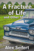A Fracture of Life and Other Stories by Aseifert