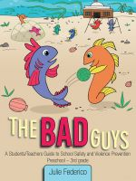 Julie K. Federico - The Bad Guys:A Students/Teachers Guide to School Safety and Violence Prevention