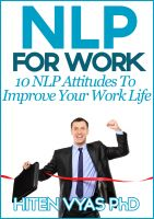 Hiten Vyas - NLP For Work - 10 NLP Attitudes To Improve Your Work Life