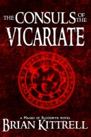 Brian Kittrell - The Consuls of the Vicariate: A Mages of Bloodmyr Novel: Book #2