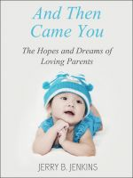 Jerry B. Jenkins - And Then Came You: The Hopes And Dreams Of Loving Parents