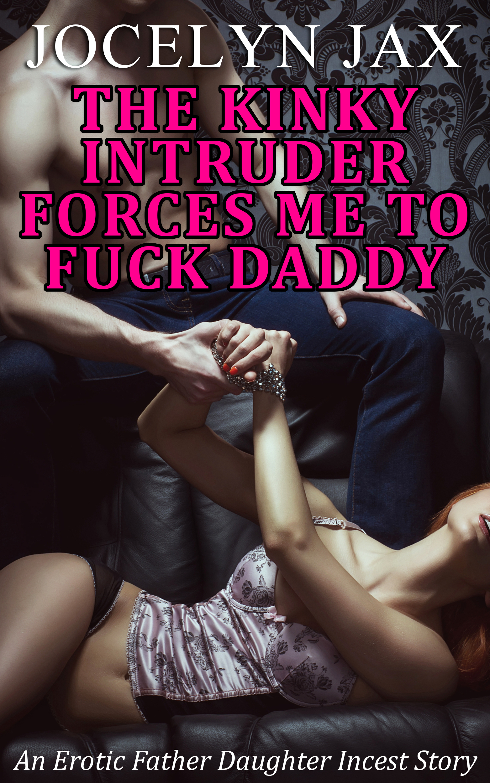 The Kinky Intruder Forces Me To Fuck Daddy
