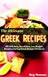 The Ultimate Greek Recipes:  101 Delicious, Nutritious, Low Budget, Mouthwatering Greek Recipes Cookbook by Ray Hassan
