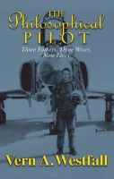 "Vern A. Westfall - The Philosophical Pilot ""Three Fathers, Three Wives, Nine Lives"