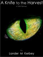Lander Kerbey - A Knife to the Harvest, A Cat's Eye Story