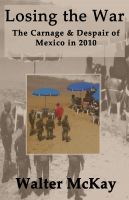 Walter McKay - Losing the War: The Carnage and Despair of Mexico in 2010