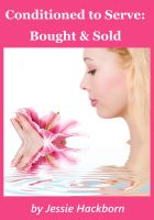 Jessie Hackborn - Conditioned to Serve: Bought and Sold