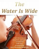 Pure Sheet Music - The Water Is Wide Pure sheet music for piano and cello traditional folk tune arranged by Lars Christian Lundholm