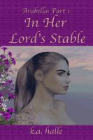 K.A. Halle - Arabella Book One: In Her Lord's Stable