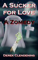 Derek Clendening - A Sucker for Love: A Zomedy