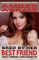 Amber Adams - Bred By Her Best Friend (Breeding Fantasies)