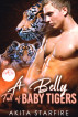 A Belly Full of Baby Tigers by Akita StarFire