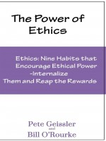 Pete Geissler & Bill O'Rourke - Ethics: Nine Habits That Encourage Ethical Power (The Power of Ethics)
