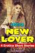 Erotica: New Lover: 4 Erotica Short Stories by Isa Adam