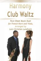 Pure Sheet Music - Harmony Club Waltz Pure Sheet Music Duet for French Horn and Viola, Arranged by Lars Christian Lundholm