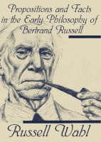 Russell Wahl - Propositions and Facts in the Early Philosophy of Bertrand Russell
