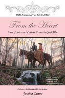 Jessica James - From the Heart: Love Stories and Letters from the Civil War