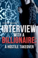 Ashley Spector - Interview With A Billionaire: A Hostile Takeover (Part Two) (A BDSM Erotic Romance Novelette)