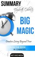 Ant Hive Media - Elizabeth Gilbert's Big Magic: Creative Living Beyond Fear | Summary