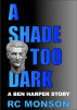 A Shade Too Dark, A Ben Harper Story by RC Monson