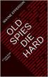 Old Spies Die Hard by Wayne Epperson