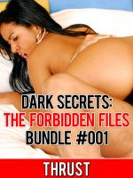 Thrust - Dark Secrets: The Forbidden Files Bundle #001 (Extreme BDSM Dubcon Sleep Sex Gangbang Breeding Erotica)