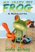 My Crazy Pet Frog: A Novelette by Scott Gordon