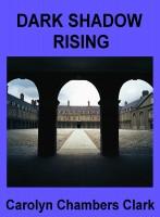 Carolyn Chambers Clark - Dark Shadow Rising