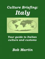 Bob Martin - Culture Briefing: Italy - Your Guide To Italian Culture and Customs
