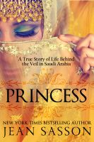 Jean Sasson - Princess: A True Story of Life Behind the Veil in Saudi Arabia
