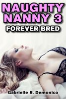 Gabrielle Demonico - Naughty Nanny 3 - Forever Bred (Babysitter Erotica, Seduction and Sex Stories - Breeding Sex/Impregnation Sex)
