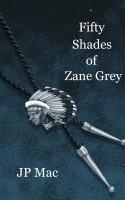JP Mac - Fifty Shades of Zane Grey