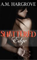 A.M. Hargrove - Shattered Edge (The Edge Series, Book 2)