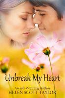 Helen Scott Taylor - Unbreak My Heart (Childhood Sweethearts Reunited)