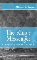 Michael L. Kagan - The King's Messenger: A Parable About Judaism