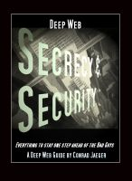 Conrad Jaeger - Deep Web Secrecy and Security - an inter-active guide to the Deep Web and beyond